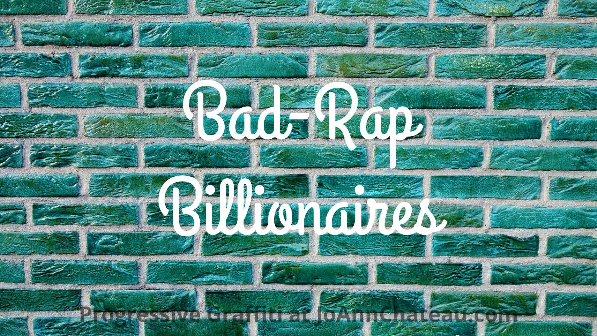 "Progressive graffiti on brick wall: ""Bad-Rap Billionaires"""