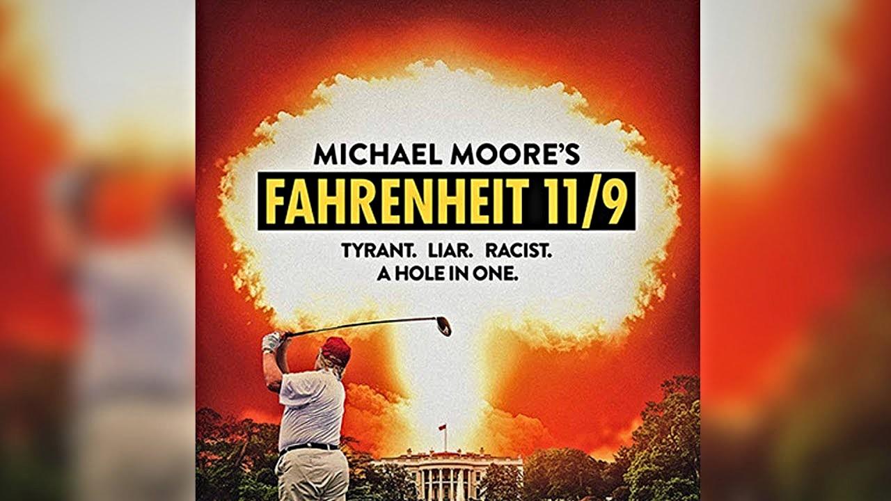 Michael Moor's Fahrenheit 11/9; Tyrant, Liar, Racist, a Hole in One